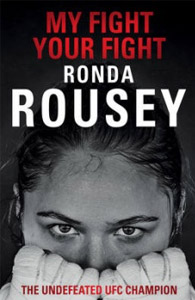My Fight/ Your Fight: The official Ronda Rousey autobiography